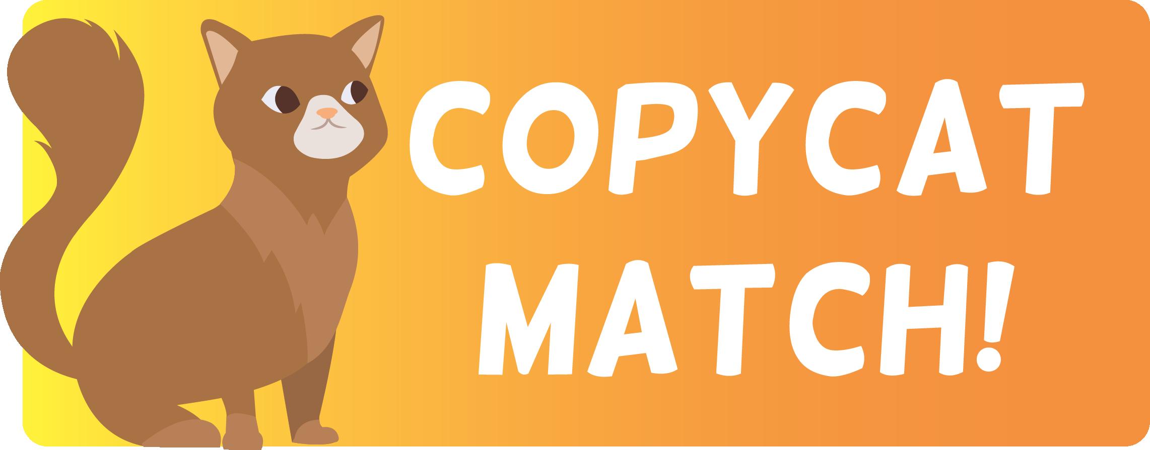 Copycat Match